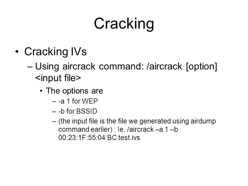 Cracking Cracking IVs. Using aircrack command: /aircrack [option] <input file> The options are. -a 1 for WEP.
